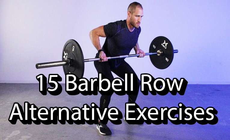 15 Barbell Row Alternative Exercises – Best Substitute Workouts
